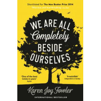 We Are All Completely Beside Ourselves: Shortlisted for the Man Booker Prize 2014 by Karen Joy Fowler, 9781846689666