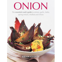 Onion: The Essential Cook's Guide to Onions, Garlic, Leeks, Spring Onions, Shallots and Chives by Brian Glover, 9781846818509
