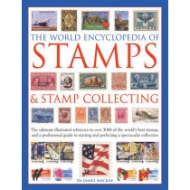 The World Encyclopedia of Stamps & Stamp Collecting: The Ultimate Illustrated Reference to Over 3000 of the World's Best Stamps, and a Professional Guide to Starting and Perfecting a Spectacular Collection by James Mackay, 9781846818837