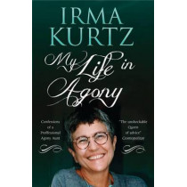 My Life in Agony: Confessions of a Professional Agony Aunt by Irma Kurtz, 9781846883552