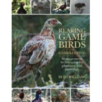Rearing Game Birds and Gamekeeping: Management Techniques for Pheasant and Partridge by Beth Williams, 9781846891441