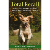 Total Recall: Perfect Response Training for Puppies and Adult Dogs by Pippa Mattinson, 9781846891496