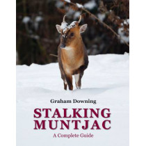 Stalking Muntjac: A Complete Guide by Graham Downing, 9781846891854