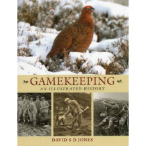 Gamekeeping: An Illustrated History by David S. D. Jones, 9781846891892