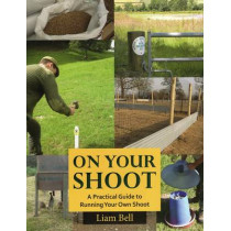On Your Shoot: A Practical Guide to Running Your Own Shoot by Liam Bell, 9781846892110