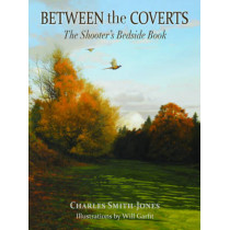 Between the Coverts: The Shooter's Bedside Book by Charles Smith-Jones, 9781846892257
