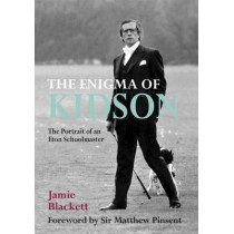The Enigma of Kidson: Portrait of an Eton Schoolmaster by Jamie Blackett, 9781846892509