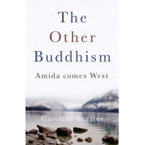 The Other Buddhism: Amida Comes West by Caroline Brazier, 9781846940521