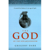 God of the New Millennium: A Search for Balance in an Age of Spin by Gregory Dark, 9781846940637