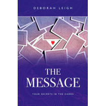 The Message: Your Secrets in the Cards by Deborah Leigh, 9781846940958