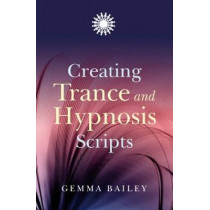 Creating Trance and Hypnosis Scripts by Gemma Bailey, 9781846941979