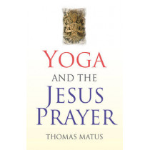 Yoga and the Jesus Prayer by Thomas Matus, 9781846942853