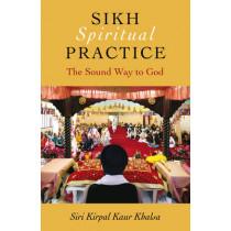 Sikh Spiritual Practice: The Sound Way to God by Siri Kirpal Kaur Khalsa, 9781846942891