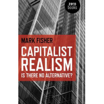Capitalist Realism: Is There No Alternative? by Mark Fisher, 9781846943171