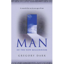 Man of the New Millennium: A Search for Us in an Age of Me by Gregory Dark, 9781846943393