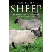 Sheep: The Remarkable Story of the Humble Animal That Built the Modern World by Alan Butler, 9781846943812