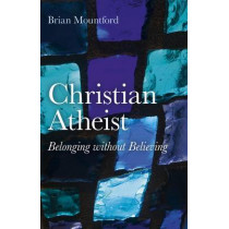Christian Atheist: Belonging without Believing by Brian Mountford, 9781846944390