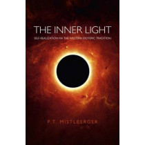 The Inner Light: Self-realization via the Western Esoteric Tradition by P. T. Mistlberger, 9781846946103