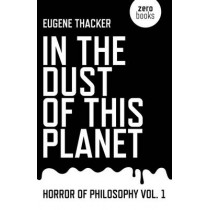 In the Dust of This Planet by Eugene Thacker, 9781846946769