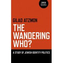 The Wandering Who?: A Study of Jewish Identity Politics by Gilad Atzmon, 9781846948756