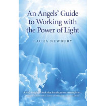 An Angels' Guide to Working with the Power of Light by Laura Newbury, 9781846949081