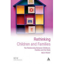 Rethinking Children and Families: The Relationship Between Childhood, Families and the State by Nick Frost, 9781847060808