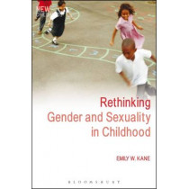Rethinking Gender and Sexuality in Childhood by Emily W. Kane, 9781847060822