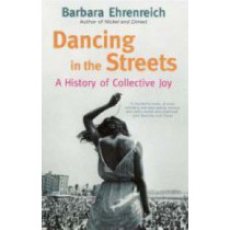 Dancing In The Streets: A History Of Collective Joy by Barbara Ehrenreich, 9781847080080