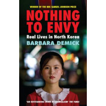 Nothing To Envy: Real Lives In North Korea by Barbara Demick, 9781847081414