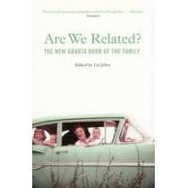 Are We Related?: The New Granta Book of the Family by Liz Jobey, 9781847081452