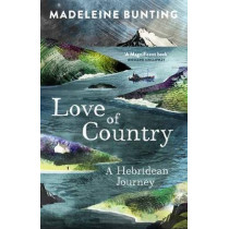 Love of Country: A Hebridean Journey by Madeleine Bunting, 9781847085184