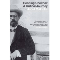 Reading Chekhov: A Critical Journey by Janet Malcolm, 9781847085368