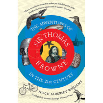 The Adventures of Sir Thomas Browne in the 21st Century by Hugh Aldersey-Williams, 9781847089021