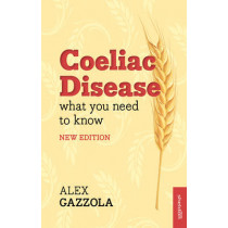 Coeliac Disease: What You Need To Know by Alex Gazzola, 9781847093349