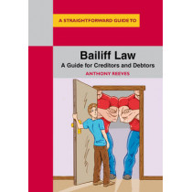 Bailiff Law: A Guide for Creditors and Debtors by Anthony Reeves, 9781847165954