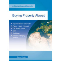 Buying A Property Abroad: A Straightforward Guide by Steven Packer, 9781847166449