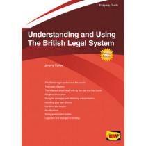 Understanding And Using The British Legal System: The Easyway by Jeremy Farley, 9781847166470