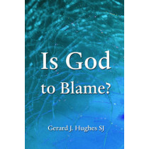 Is God to Blame? by Gerard J. Hughes, 9781847300294