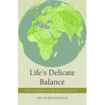 Life's Delicate Balance: Our Common Home and Laudato Si' by Nellie McLaughlin, 9781847305985