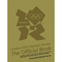 London 2012 Olympic Games: The Official Book: An Official London 2012 Games Publication by Press Association Sport, 9781847329240