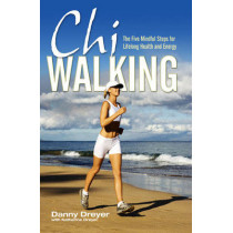 Chiwalking: The Five Mindful Steps for Lifelong Health and Energy by Danny Dreyer, 9781847392794