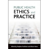 Public health ethics and practice by Stephen Peckham, 9781847421029