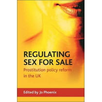 Regulating sex for sale: Prostitution Policy Reform in the UK by Jo Phoenix, 9781847421050