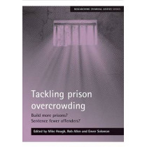 Tackling prison overcrowding: Build more prisons? Sentence fewer offenders? by Mike Hough, 9781847421104