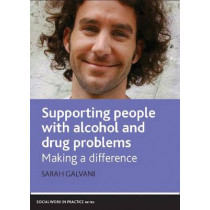 Supporting People with Alcohol and Drug Problems: Making a Difference by Sarah Galvani, 9781847421166