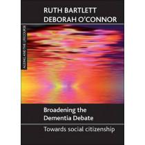Broadening the dementia debate: Towards social citizenship by Ruth Bartlett, 9781847421777