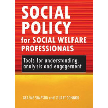 Social policy for social welfare professionals: Tools for understanding, analysis and engagement by Graeme Simpson, 9781847422651