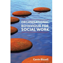 Organisational Behaviour for Social Work by Gavin Bissell, 9781847422798