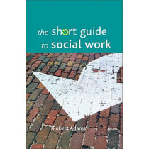 The short guide to social work by Robert Adams, 9781847422873