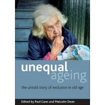 Unequal ageing: The untold story of exclusion in old age by Paul Cann, 9781847424112